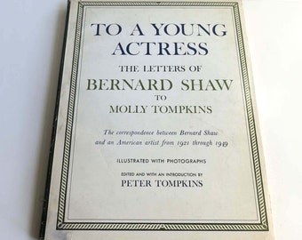 To A Young Actress Letters from George Bernard Shaw to Molly Tompkins 1921-1949, Theatrical Correspondence, Clarkson Potter 1960