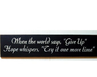 When the world says Give Up Hope whispers try it one more time wood sign
