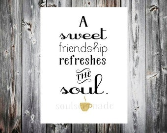 A sweet friendship refreshes the soul. 5x7 christian wisdom digital download