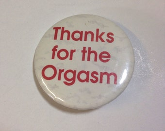 Vintage X Rated Pin Button Badge DEADSTOCK 'Thanks for the Orgasm'