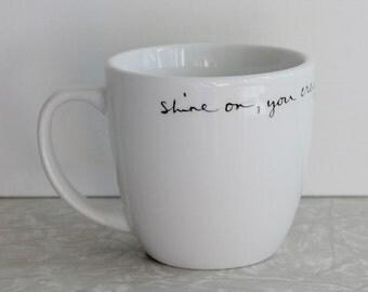 shine on mug, shine on you crazy diamond, pink floyd song lyric, handwritten mug, upcycled recycled mug, white ceramic mug, script cursive