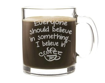 Etched Coffee Cup - Personalized Gift - I believe in Coffee - Engraved Glass Mug