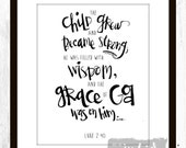 The child grew and became strong; he was filled with wisdom, and the grace of God was on him. Luke 2:40, nursery wall art, nursery print