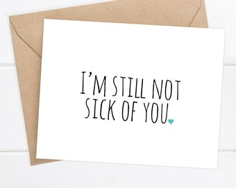 Boyfriend Card - I like you Card  - I love you Card - Funny Card - Snarky Card - Awkward Funny Blank Card - I'm still not sick of you