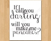 "Typography Art Print ""If I call you darling, will you make me pancakes?"" Quote Printable Instant Download"