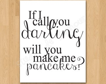 """Typography Art Print """"If I call you darling, will you make me pancakes?"""" Quote Printable Instant Download"""
