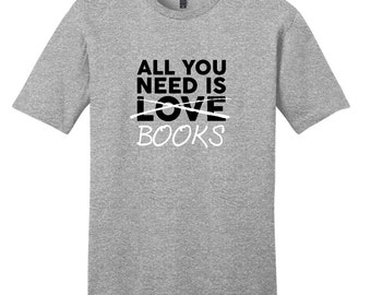 All You Need Is Books - Funny T-Shirt
