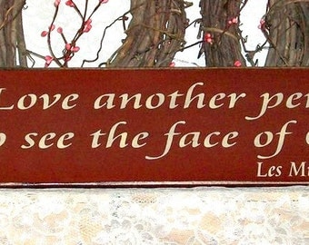 To Love another person is to see the face of God - Primitive Country Painted Wall Sign, Les Miserables, Victor Hugo Quote