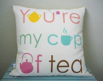 You're My Cup Of Tea - Pillow - Decorative Pillow - Cover - Mother's Day - Gift For Her - Best Friends - Gift for Mom