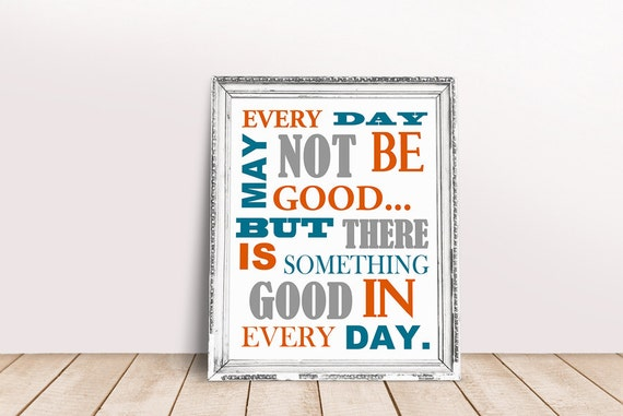 Every Day Do Something That Will Inch: Every Day May Not Be Good But There Is Something Good In Every