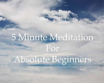 5 Minute Guided Meditation For Absolute Beginners
