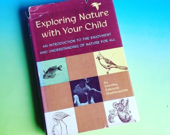 Exploring Nature with Your Child An Introduction to the Understanding and Enjoyment of Nature for All by Dorothy Edwards Shuttlesworth