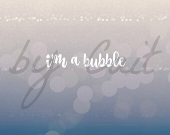 I'm a Bubble DIGITAL Art Print