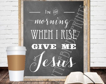 Printable Wall Art Quote - Bible Christian Wall art -  In the morning when I rise give me Jesus - Farmhouse Style Chalkboard Insperational