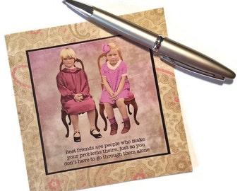 Friend Card - Best friends are people who make your problems theirs, just so you don't have to go through them alone