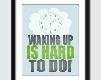 Waking Up Is Hard To Do - Wall Art - 8x10 Custom Morning Wall Print Poster