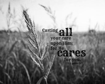 Scripture nature Bible verse quote Christian art 1 Peter 5 Casting all your care upon him he cares for you Black white photography decor
