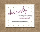 Obviously You're Going To Be My Bridesmaid | Ask Maid of Honor / Will You Be My Matron of Honor / Invite Bridal Party | Funny Card Proposal