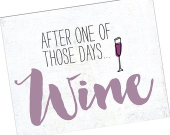After One of Those Days .... WINE, Wine Art, Wine Poster, Wine Gift