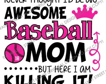 ORIGINAL DESIGN - Never thought I'd be an awesome baseball mom, but here I am killing it, Baseball mom t-shirt,t-ball, grandma, aunt, sister