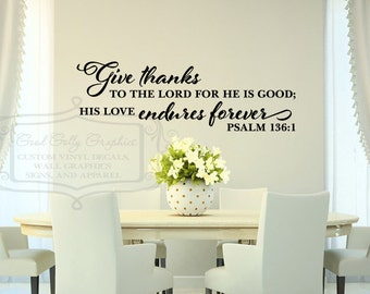 Give thanks to the Lord for he is good; his love endures forever Psalm 136:1  VINYL WALL DECAL Scripture wall decal