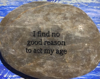 I find no good reason to act my age