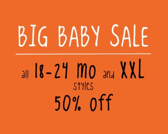Big Baby Sale (all 18-24mo and XXL styles 50% off)