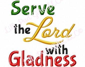 Serve the Lord with Gladness - Machine Embroidery Design - 10 Sizes