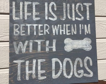 Life is...better...with dogs