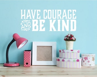 Have Courage and Be Kind Wall Decal Quote Cinderella - 35 Colors Available