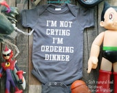 I'm not Crying I'm ordering Dinner - baby gift - One-Piece, Infant Tee, Toddler, Youth Shirts