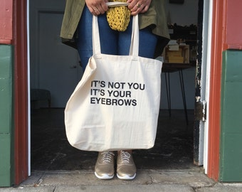 It's Not You It's Your Eyebrows /  large market tote bag  / eyebrow lover
