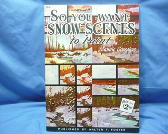 So You Want Snow Sceenes to Paint by Mannis Gonsalves / Walter Foster Book #126