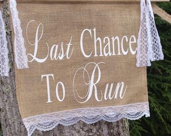 Last Chance To Run Sign, Burlap Banner, Burlap and Lace, Burlap Wedding, Rustic Wedding, Last Chance To Run Banner