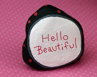 Painted garden rock, river rock, painted pebble, inspirational, words on rock, quote, hello beautiful, pink, red and black, bathroom art