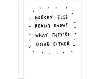 Nobody Else Really Knows What They're Doing Either Supportive Card For Anxiety Stress Sadness