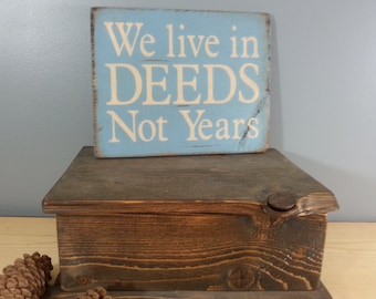 We Live In Deeds Not Years- Rustic, Distressed, Hand Painted, Wooden Sign.