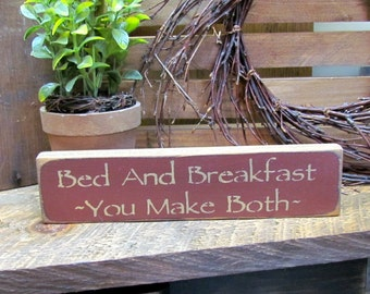 Wooden Sign, Bed & Breakfast You Make Both- Shelf Sitter, Wood Sign Saying, Gift for Mom, Mother's Day, Mom Decor, B and B Decor