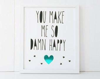 Foil Print - 8 X 10 - Foil Artwork - You Make Me So Damn Happy - FOIL003 - Print for Husband, Wife, Boyfriend, Girlfriend.