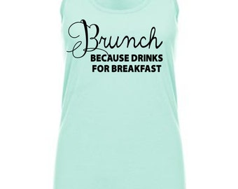 Brunch because Drinks for Breakfast Tank
