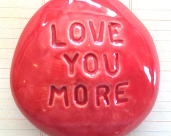 LOVE YOU MORE Pocket Stone - Ceramic - Red Art Glaze - Inspirational Art Piece by Inner Art Peace