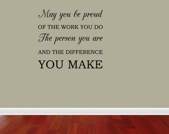 Wall Decal Quote May You Be Proud Of The Work You Do The Person You Are And The Difference You Make Home Sticker Decor (JR853)