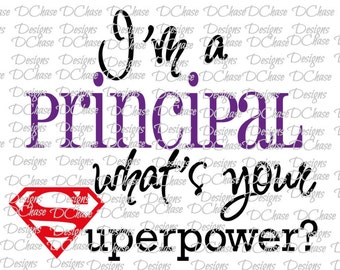 I'm a Principal, whats your Superpower. Instant Digital Download SVG cut file • dxf • png • eps jpeg