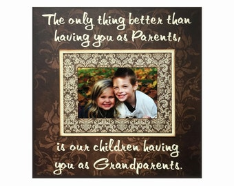 Grandparents Frame From Children ~ The Only Thing Better Than Having You As Parents~ Is Our Children Having You as Grandparents