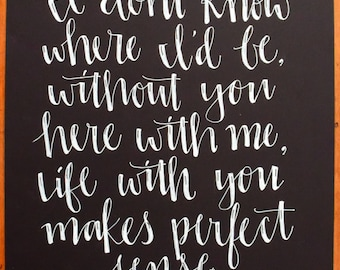hand lettered quote - Tim McGraw - I don't know where I'd be without you here with me