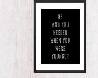 Motivational Quotes Be Who You Needed When You Were Younger Printable Poster
