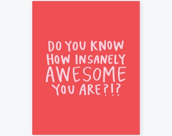 Do You Know How Insanely Awesome You Are? | Kensie Kate Giclee Art Print | Handlettered Poster | Happy, Colorful, Bright Wall Art
