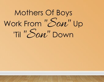 Wall Decal Mothers Of Boys Work From Son Up Til Son Down Sign Funny Quote Sign Decal (JR1089)