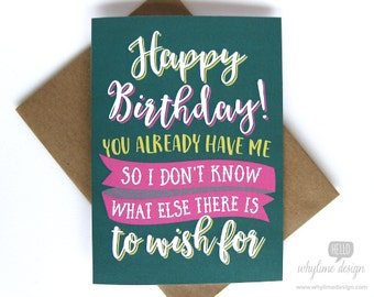 Happy Birthday! You Already Have Me, So I Don't Know What Else There Is To Wish For Birthday Card