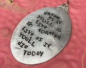 Stamped Vintage Upcycled Spoon Jewelry Pendant - James Dean Quote - Dream As If You'll Live Forever Live As If You'll DIe Today